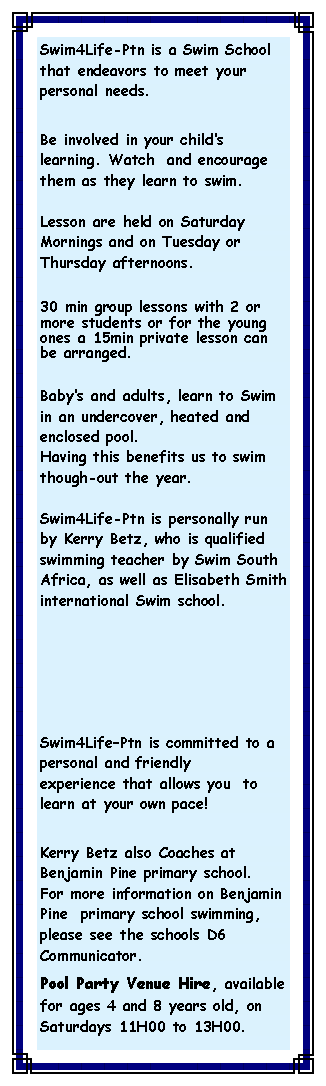 Text Box: Swim4Life-Ptn is a Swim School that endeavors to meet your personal needs.   